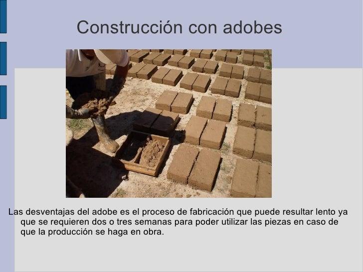 <ul><li>Las desventajas del adobe es el proceso de fabricación que puede resultar lento ya que se requieren dos o tres sem...