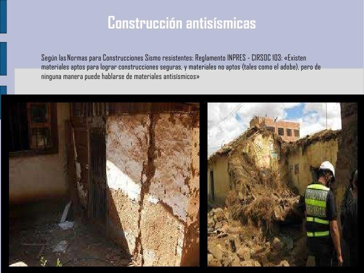 Construcción antisísmicas Según lasNormas para Construcciones Sismo resistentes: Reglamento INPRES - CIRSOC 103: «Existen...