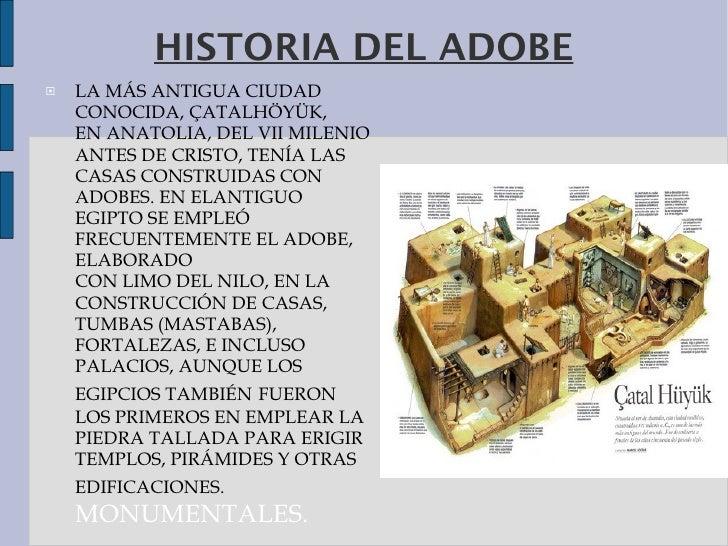 HISTORIA DEL ADOBE <ul><li>LA MÁS ANTIGUA CIUDAD CONOCIDA,ÇATALHÖYÜK, ENANATOLIA, DEL VII MILENIO ANTES DE CRISTO, TENÍA...