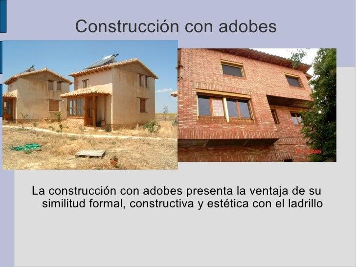 Construcción con adobes La construcción con adobes presenta la ventaja de su similitud formal, constructiva y estética con...