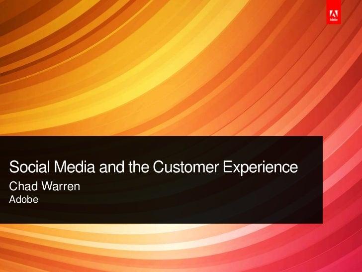 Social Media and the Customer ExperienceChad WarrenAdobe