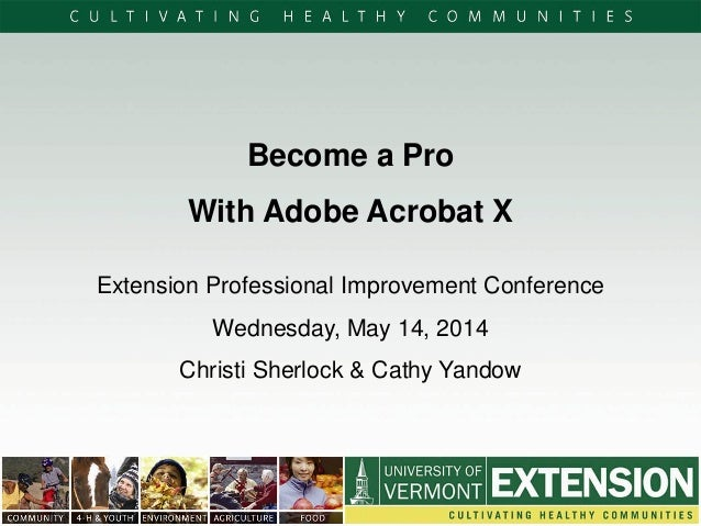 Become a Pro With Adobe Acrobat X Extension Professional Improvement Conference Wednesday, May 14, 2014 Christi Sherlock &...