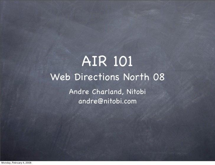 AIR 101                            Web Directions North 08                               Andre Charland, Nitobi           ...