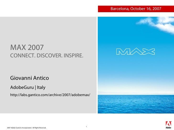 Barcelona, October 16, 2007         MAX 2007     CONNECT. DISCOVER. INSPIRE.       Giovanni Antico     AdobeGuru | Italy  ...