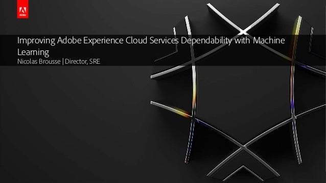 © 2018 Adobe Systems Incorporated. All Rights Reserved. Adobe Confidential. Improving Adobe Experience Cloud Services Depe...