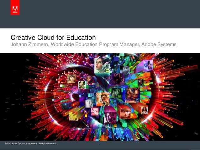 © 2013 Adobe Systems Incorporated. All Rights Reserved.Creative Cloud for Education1Johann Zimmern, Worldwide Education Pr...