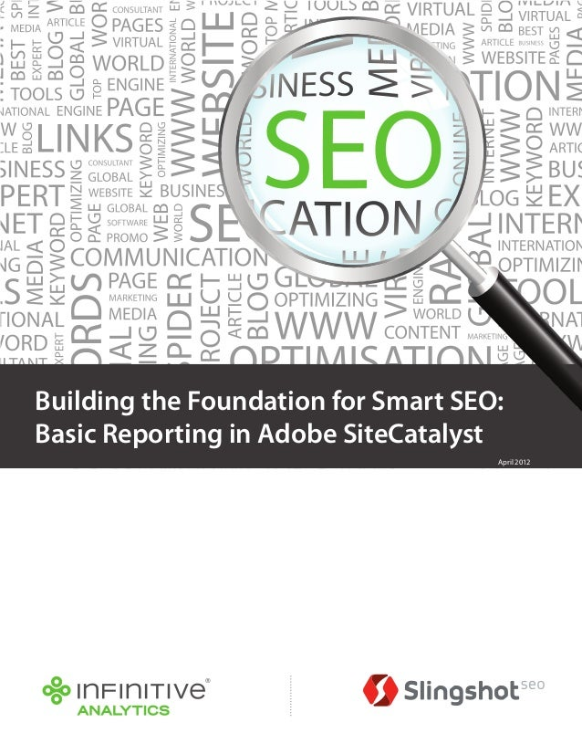 Building the Foundation for Smart SEO: Basic Reporting in Adobe SiteCatalyst April 2012