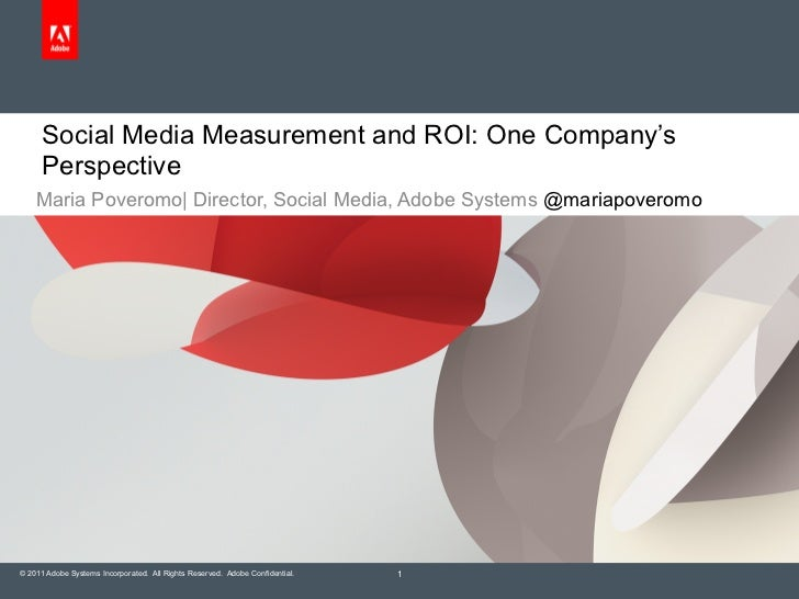 Social Media Measurement and ROI: One Company's      Perspective    Maria Poveromo| Director, Social Media, Adobe Systems ...