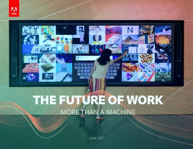 THE FUTURE OF WORK MORE THAN A MACHINE June 2017