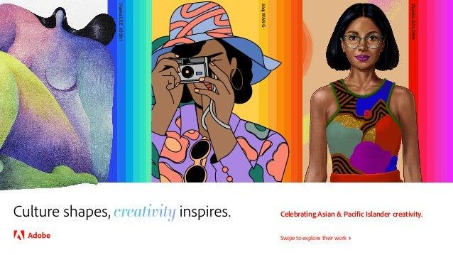 Celebrating Asian & Pacific Islander creativity. Swipe to explore their work Hanna LE E JOSHI Jiaqi WANG Shyama GOLDE N