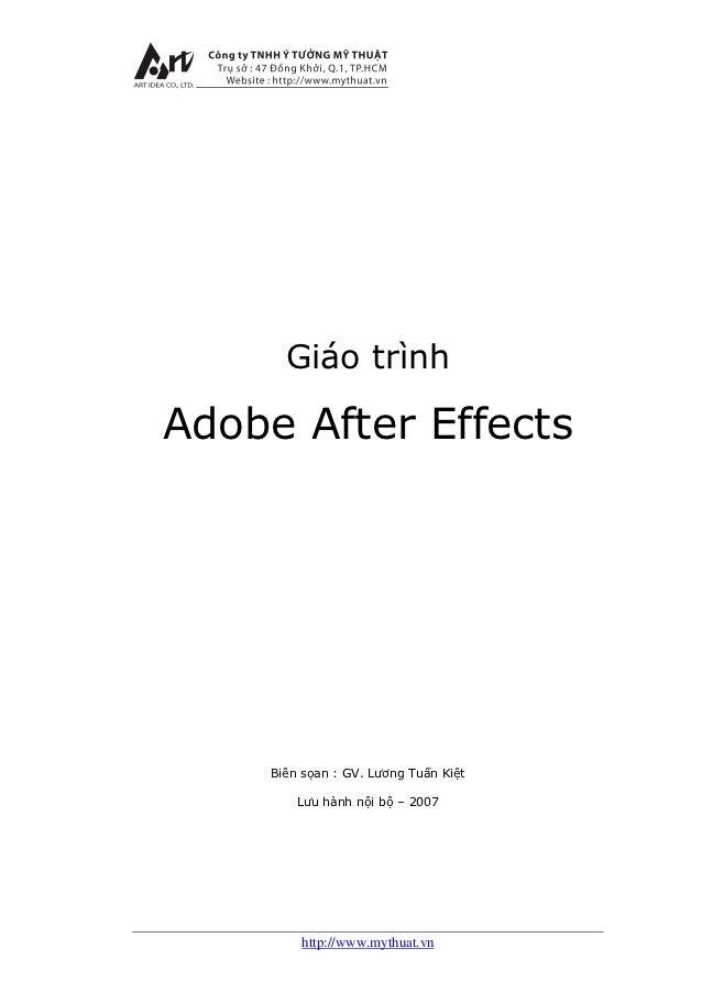 Giáo trìnhAdobe After Effects     Biên sọan : GV. Lương Tuấn Kiệt         Lưu hành nội bộ – 2007         http://www.mythua...