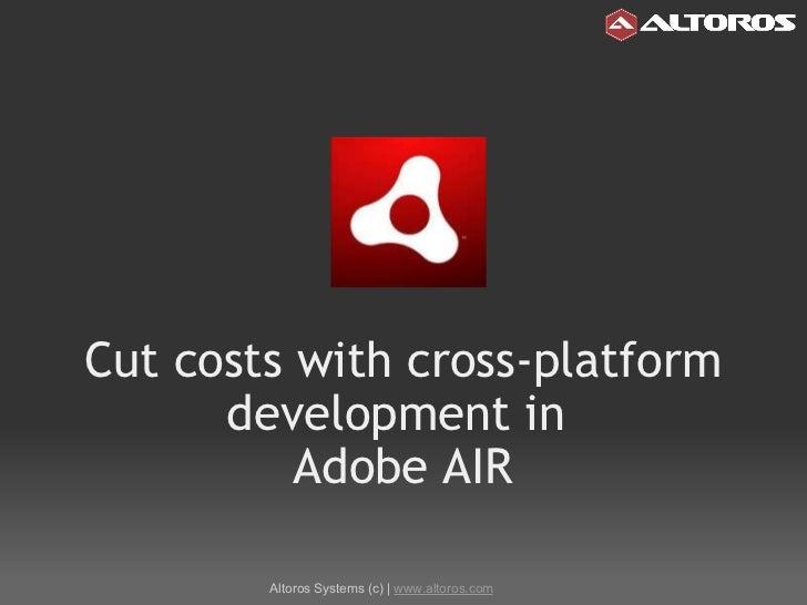 Cut costs with cross-platform development in Adobe AIR Altoros Systems (c) |  www.altoros.com