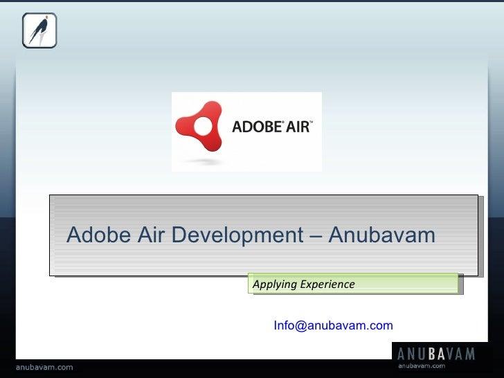 Applying Experience Adobe Air Development – Anubavam [email_address]
