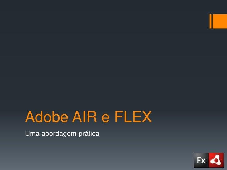 Adobe AIR e FLEX<br />Uma abordagem prática<br />