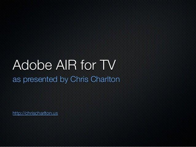 Adobe AIR for TV as presented by Chris Charlton http://chrischarlton.us