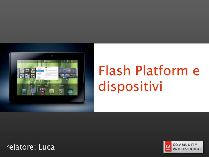 Flash Platform e                 dispositivirelatore: Luca