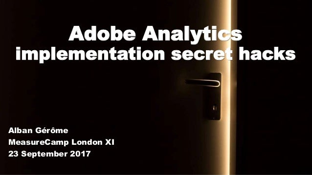 Adobe Analytics implementation secret hacks Alban Gérôme MeasureCamp London XI 23 September 2017
