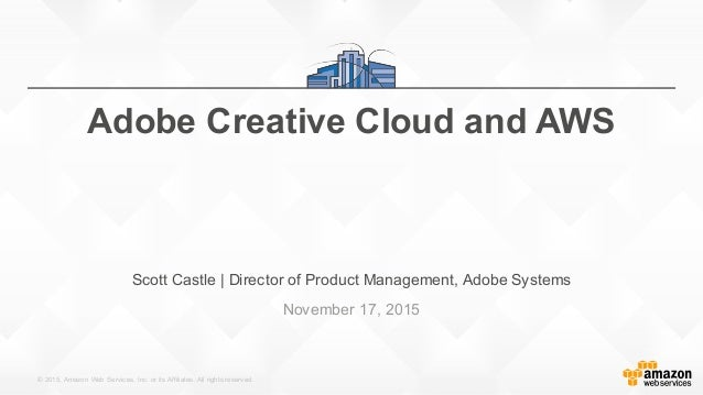 © 2015, Amazon  Web  Services, Inc. or its Affiliates. All rights reserved. Scott Castle | Director of Pro...
