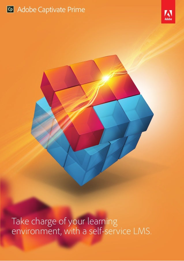 Adobe Captivate Prime Take charge of your learning environment Take charge of your learning environment, with a self-servi...
