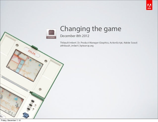 Changing the game                         December 8th 2012                         Thibault Imbert | Sr. Product Manager ...