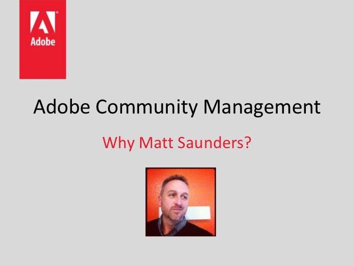 Adobe Community Management      Why Matt Saunders?