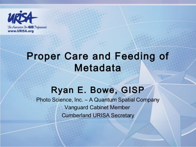 Proper Care and Feeding of Metadata Ryan E. Bowe, GISP Photo Science, Inc. – A Quantum Spatial Company Vanguard Cabinet Me...
