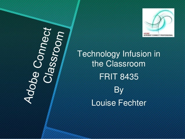 Technology Infusion in   the Classroom     FRIT 8435         By   Louise Fechter