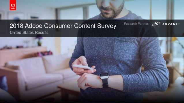 2018 Adobe Consumer Content Survey United States Results Research Partner: