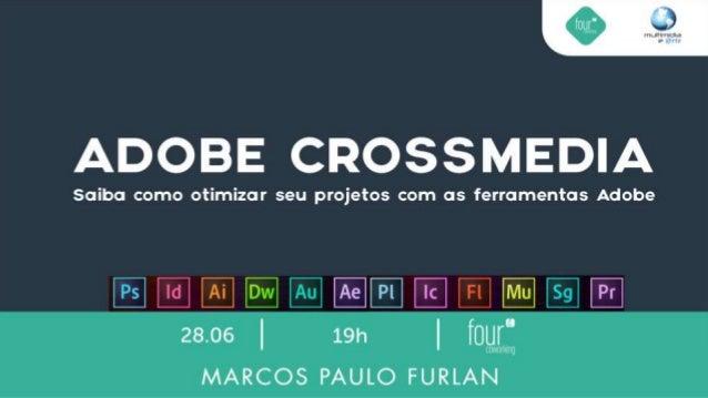O que é Crossmedia A Crossmedia é um conceito que apareceu no Brasil por volta de 2011. O termo vem do inglês Cross (cruza...
