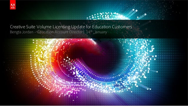 © 2014 Adobe Systems Incorporated. All Rights Reserved. Adobe Confidential. Creative Suite Volume Licensing Update for Edu...