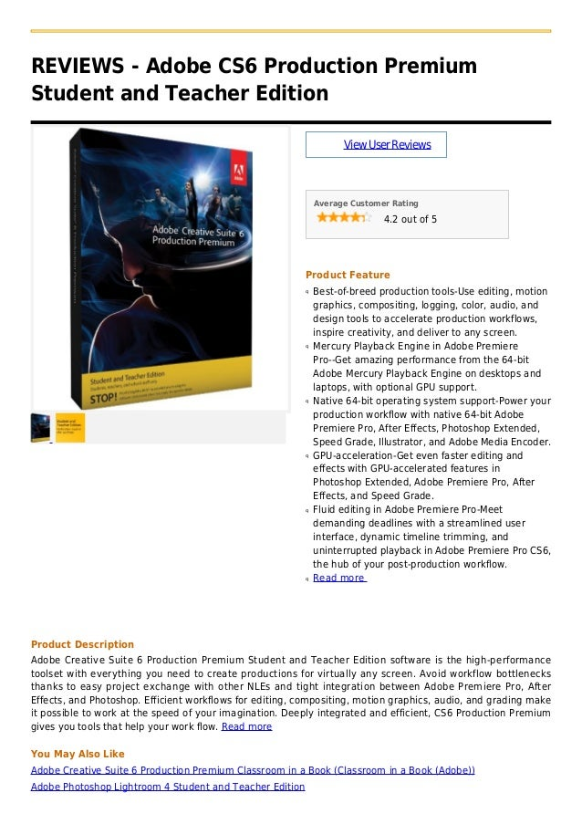 REVIEWS - Adobe CS6 Production PremiumStudent and Teacher EditionViewUserReviewsAverage Customer Rating4.2 out of 5Product...