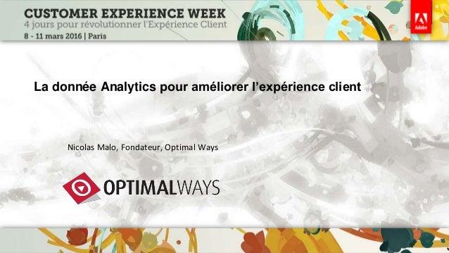 La donnée Analytics pour améliorer l'expérience client Nicolas Malo, Fondateur, Optimal Ways