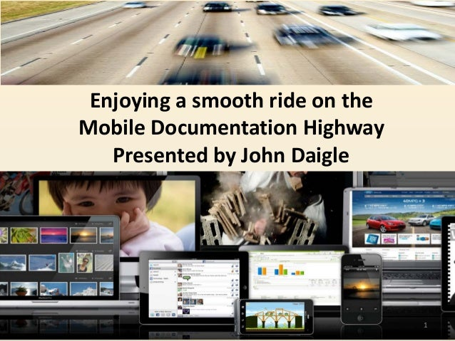 Enjoying a smooth ride on theMobile Documentation HighwayPresented by John Daigle1