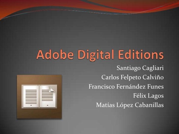 Adobe Digital Editions<br />Santiago Cagliari<br />Carlos Felpeto Calviño<br />Francisco Fernández Funes<br />Félix Lagos<...