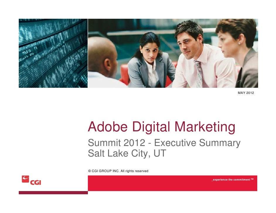 MAY 2012Adobe Digital MarketingSummit 2012 - Executive SummarySalt Lake City, UT© CGI GROUP INC. All rights reserved      ...