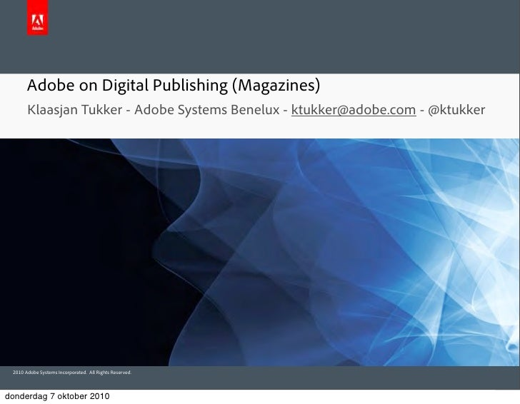 Adobe on Digital Publishing (Magazines)        Klaasjan Tukker - Adobe Systems Benelux - ktukker@adobe.com - @ktukker     ...