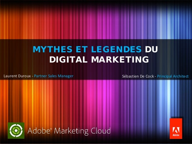 MYTHES ET LEGENDES DU                 DIGITAL MARKETINGLaurent Duroux - Partner Sales Manager   Sébastien De Cock - Princi...