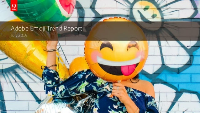 © 2019 Adobe. All Rights Reserved. Adobe Confidential. Adobe Emoji Trend Report July 2019