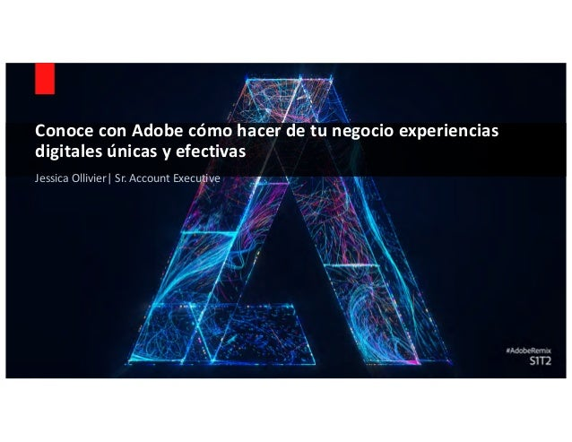 © 2017 Adobe Systems Incorporated. All Rights Reserved. Adobe Confidential. Conoce con Adobe cómo hacer de tu negocio expe...
