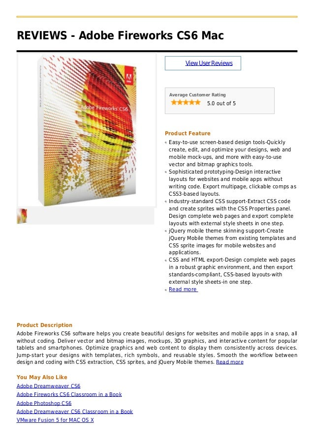 REVIEWS - Adobe Fireworks CS6 MacViewUserReviewsAverage Customer Rating5.0 out of 5Product FeatureEasy-to-use screen-based...