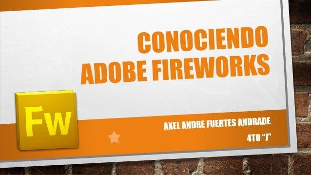 USO DE FIREWORKS • ADOBE® FIREWORKS® es un programa versátil para crear, editar y optimizar gráficos web. permite crear y ...