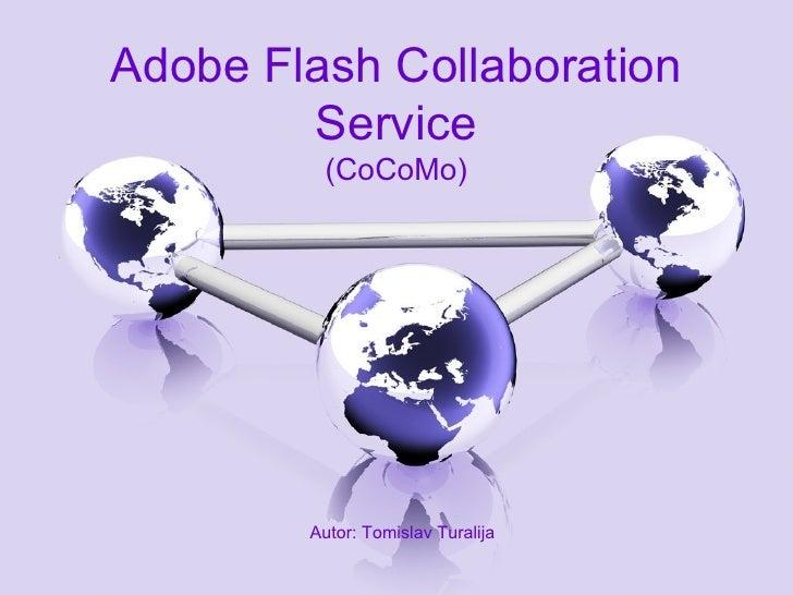Adobe Flash Collaboration Service (CoCoMo) Autor: Tomislav Turalija