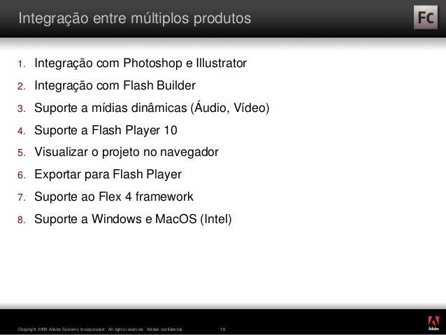 ® Copyright 2009 Adobe Systems Incorporated. All rights reserved. Adobe confidential. 16 Integração entre múltiplos produt...