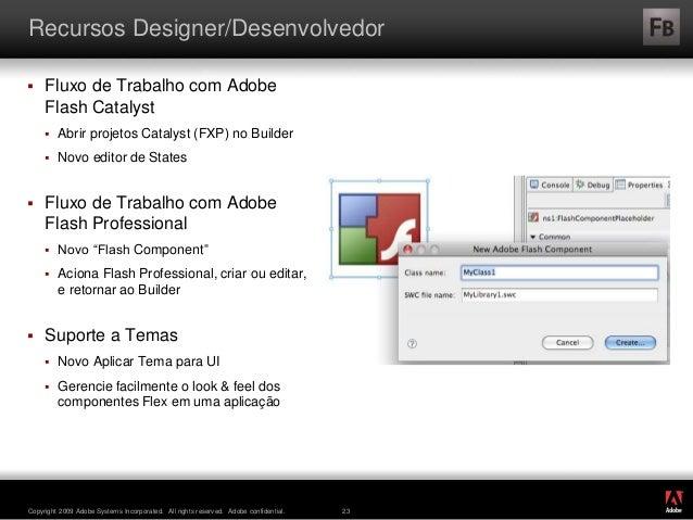 ® Copyright 2009 Adobe Systems Incorporated. All rights reserved. Adobe confidential. 23 Recursos Designer/Desenvolvedor ...