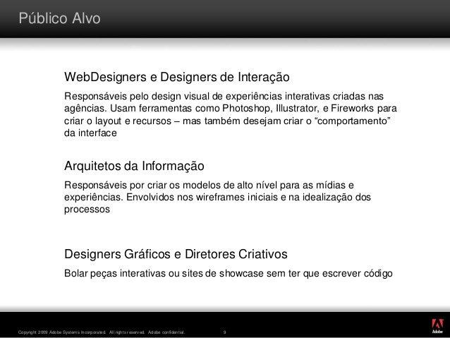 ® Copyright 2009 Adobe Systems Incorporated. All rights reserved. Adobe confidential. 9 Público Alvo WebDesigners e Design...
