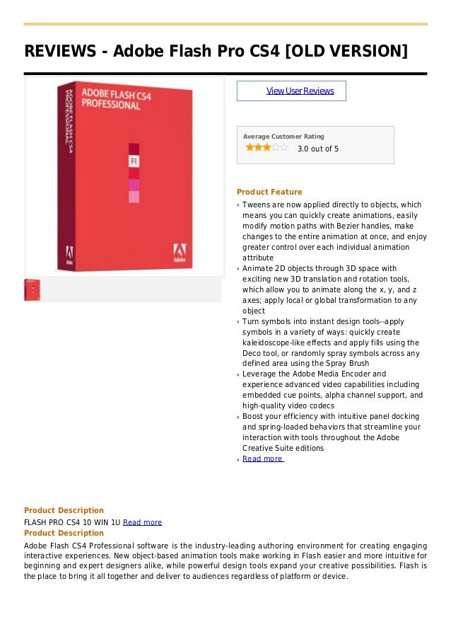 REVIEWS - Adobe Flash Pro CS4 [OLD VERSION]ViewUserReviewsAverage Customer Rating3.0 out of 5Product FeatureTweens are now...