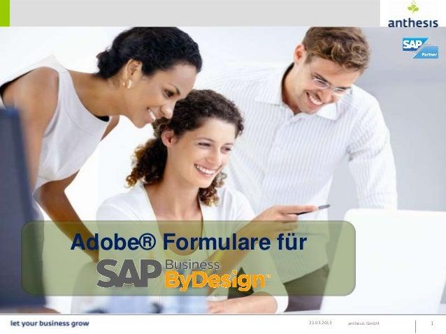 Adobe® Formulare für                       22.03.2013   anthesis GmbH   1