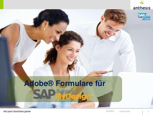 anthesis GmbH 104.06.2014 Adobe® Formulare für