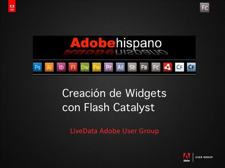 Creación de Widgets con Flash Catalyst   LiveDataAdobeUserGroup