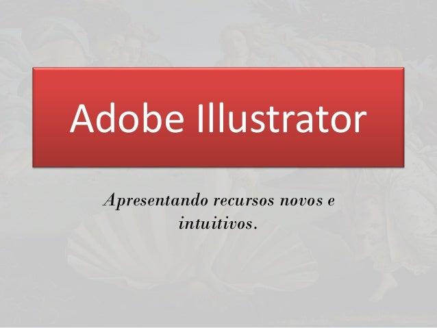 Apresentando recursos novos e intuitivos. Adobe Illustrator